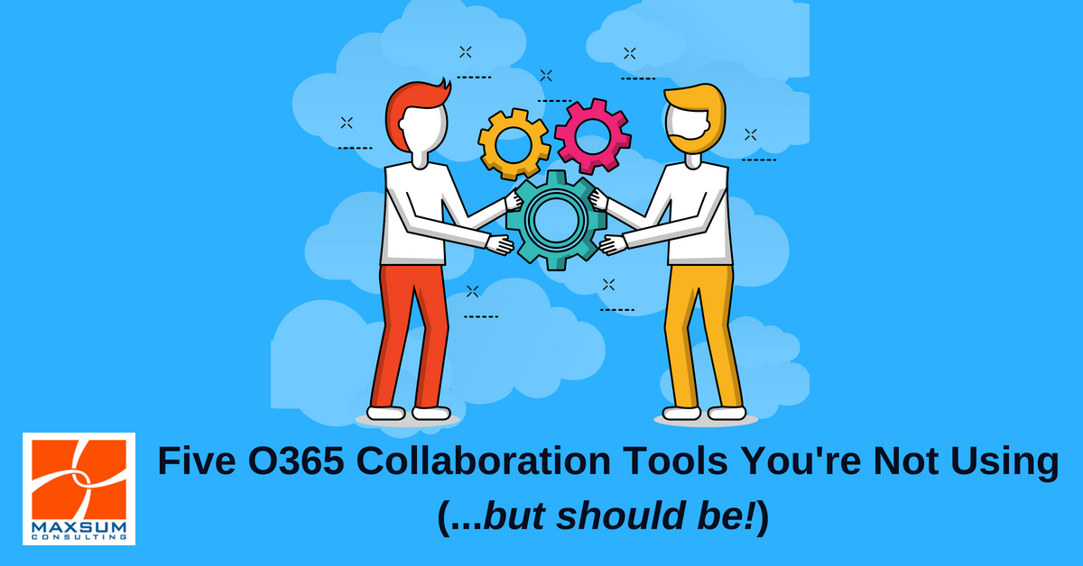 Office 365 Collaboration Tools you should be using ...